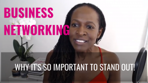 BUSINESS NETWORKING: Why it's so important to STAND OUT!