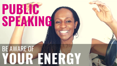 Public Speaking - Be aware of YOUR ENERGY