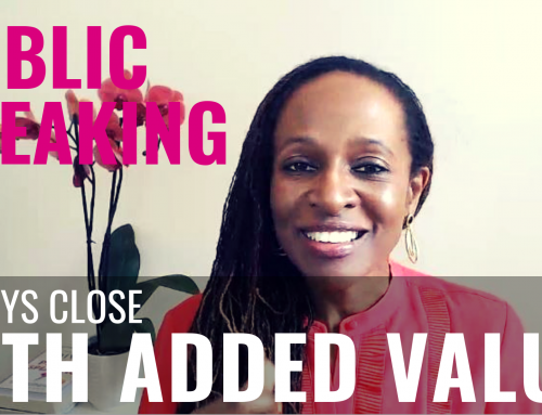 Public Speaking – Always close WITH ADDED VALUE