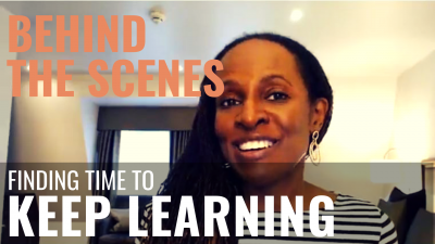 PUBLIC SPEAKING BEHIND THE SCENES - Finding time to KEEP LEARNING