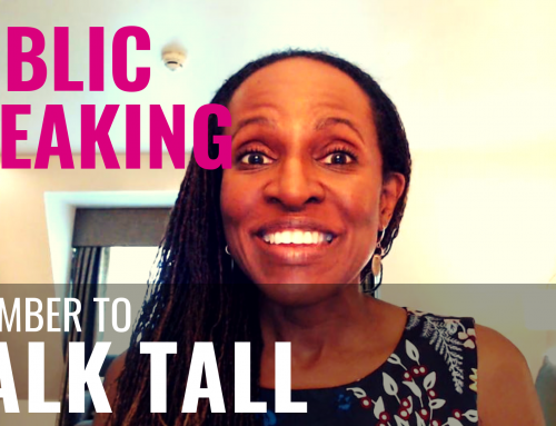 PUBLIC SPEAKING – Remember to WALK TALL